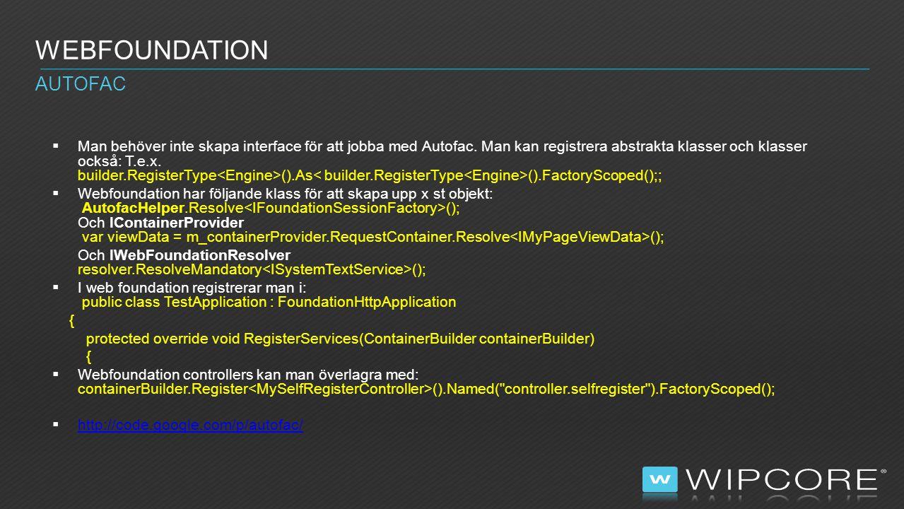  Webfoundation har stöd för att konkatenera och komprimera Js och css filer med: Html.IncludeCss Html.IncludeJs Vilket man sen styr från runtime_settings.xml  Webfoundation har en bild arkivs funktion för produkt bilder.