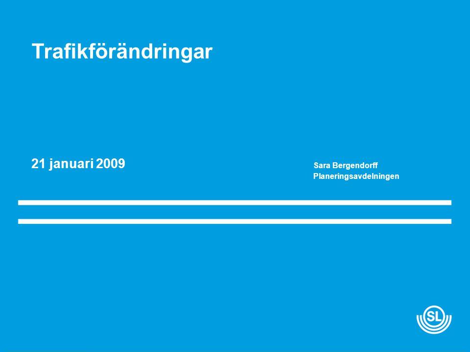 Trafikförändringar 21 januari 2009 Sara Bergendorff Planeringsavdelningen