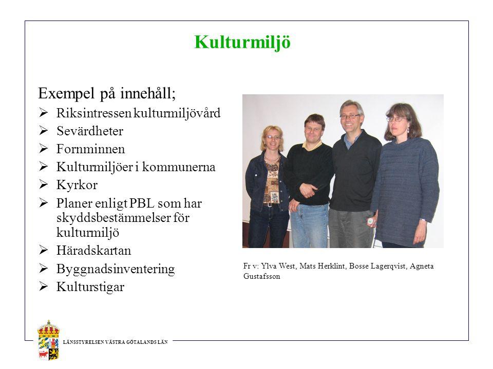 LÄNSSTYRELSEN VÄSTRA GÖTALANDS LÄN Kulturmiljö Exempel på innehåll;  Riksintressen kulturmiljövård  Sevärdheter  Fornminnen  Kulturmiljöer i kommu