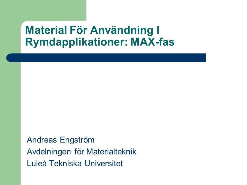 Material För Användning I Rymdapplikationer: MAX-fas Andreas Engström Avdelningen för Materialteknik Luleå Tekniska Universitet