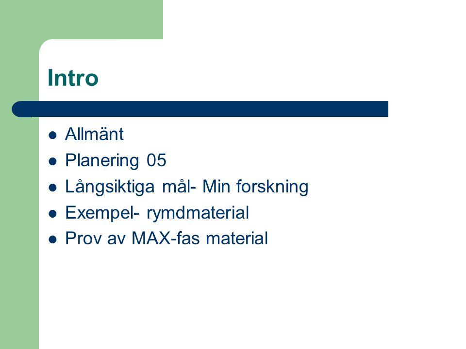 Intro Allmänt Planering 05 Långsiktiga mål- Min forskning Exempel- rymdmaterial Prov av MAX-fas material