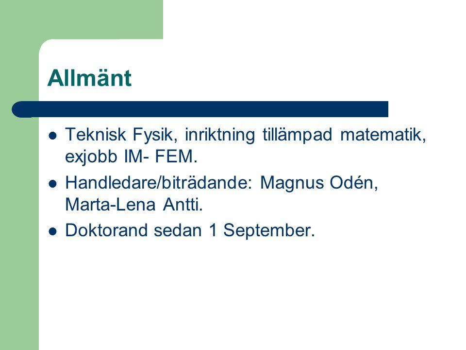 Allmänt Teknisk Fysik, inriktning tillämpad matematik, exjobb IM- FEM. Handledare/biträdande: Magnus Odén, Marta-Lena Antti. Doktorand sedan 1 Septemb