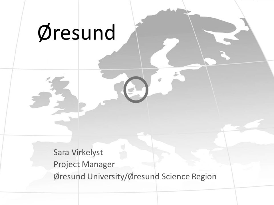Øresund Sara Virkelyst Project Manager Øresund University/Øresund Science Region