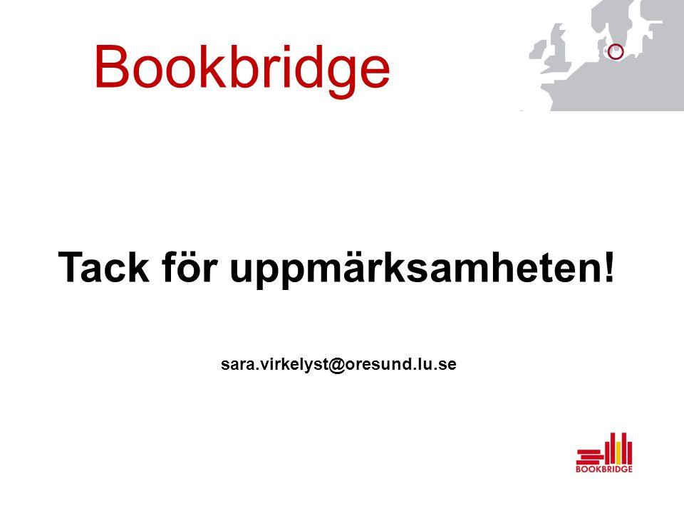 Tack för uppmärksamheten! sara.virkelyst@oresund.lu.se Bookbridge