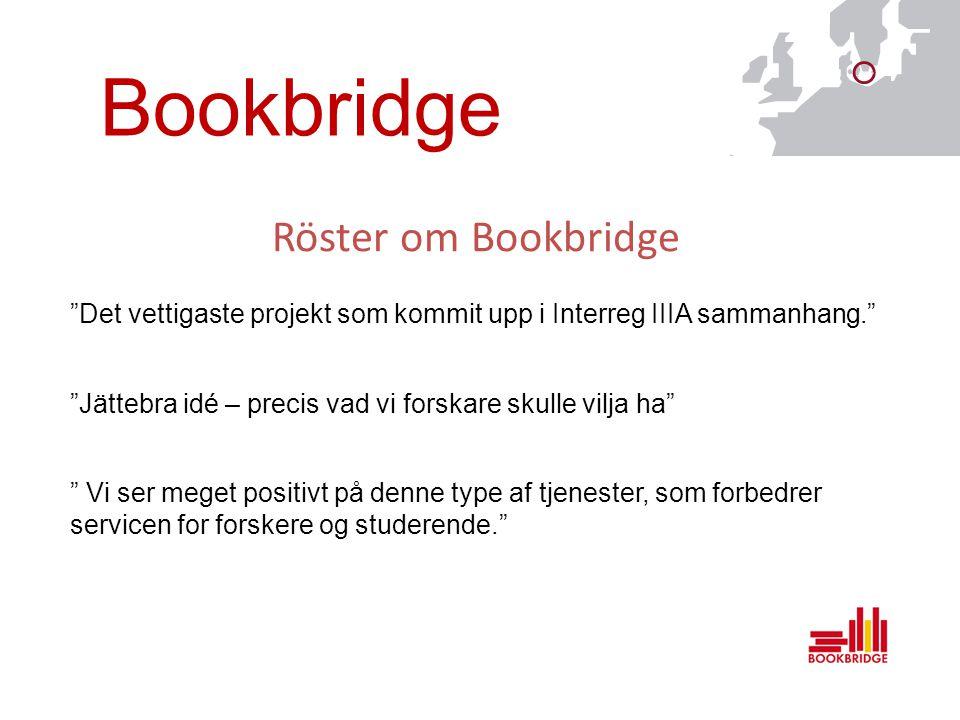 Röster om Bookbridge Det vettigaste projekt som kommit upp i Interreg IIIA sammanhang. Jättebra idé – precis vad vi forskare skulle vilja ha Vi ser meget positivt på denne type af tjenester, som forbedrer servicen for forskere og studerende. Bookbridge