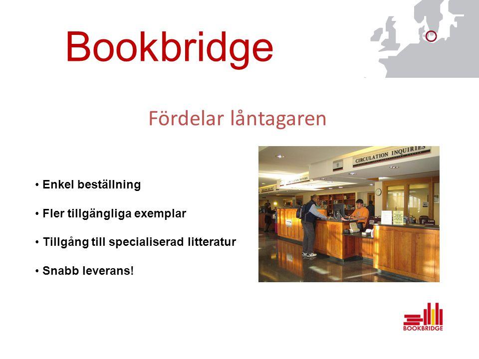Bookbridge Fördelar låntagaren Enkel beställning Fler tillgängliga exemplar Tillgång till specialiserad litteratur Snabb leverans!