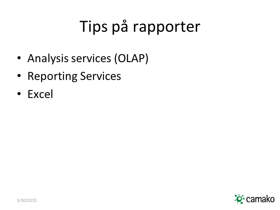 3/30/2015 Tips på rapporter Analysis services (OLAP) Reporting Services Excel
