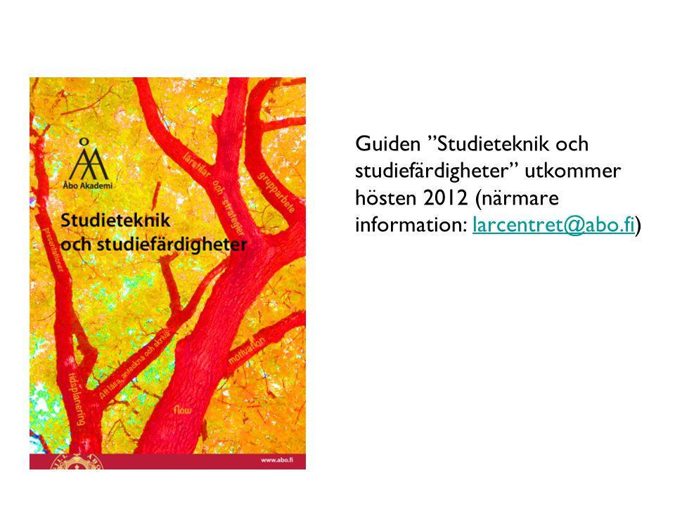 Guiden Studieteknik och studiefärdigheter utkommer hösten 2012 (närmare information: larcentret@abo.fi)larcentret@abo.fi Åbo Akademi - Domkyrkotorget 3 - 20500 Åbo 12