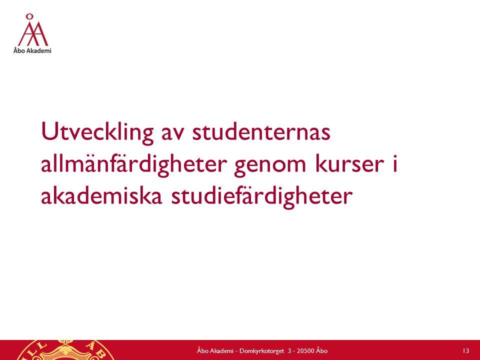 Utveckling av studenternas allmänfärdigheter genom kurser i akademiska studiefärdigheter Åbo Akademi - Domkyrkotorget 3 - 20500 Åbo 13