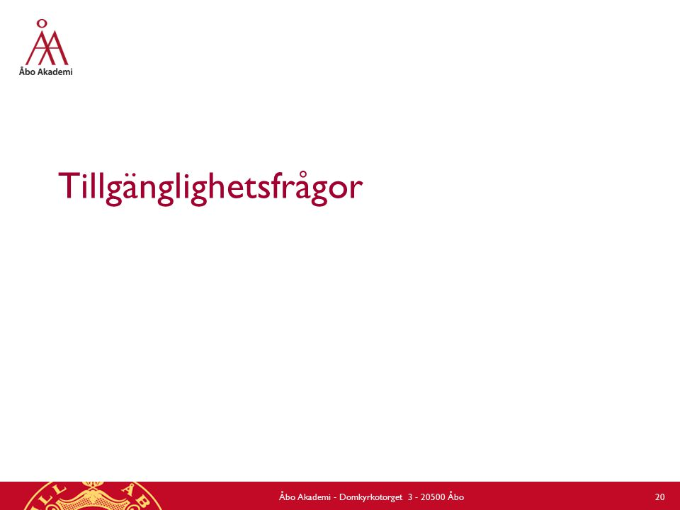 Tillgänglighetsfrågor Åbo Akademi - Domkyrkotorget 3 - 20500 Åbo 20