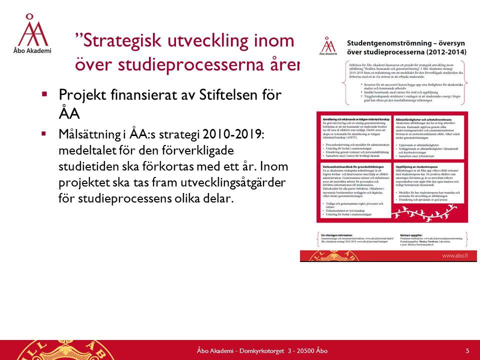 Strategisk utveckling inom utbildning - översyn över studieprocesserna åren 2012-2014  Projekt finansierat av Stiftelsen för ÅA  Målsättning i ÅA:s strategi 2010-2019: medeltalet för den förverkligade studietiden ska förkortas med ett år.
