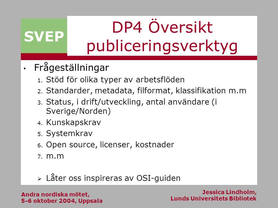 Andra nordiska mötet, 5-6 oktober 2004, Uppsala Jessica Lindholm, Lunds Universitets Bibliotek SVEP DP4 Översikt publiceringsverktyg Frågeställningar 1.