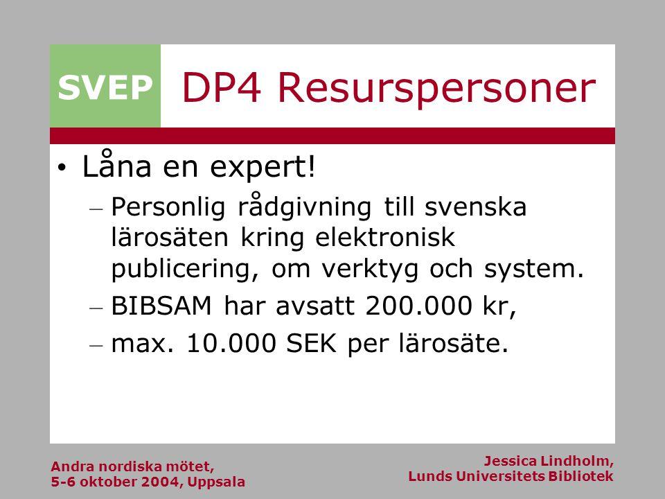 Andra nordiska mötet, 5-6 oktober 2004, Uppsala Jessica Lindholm, Lunds Universitets Bibliotek SVEP DP4 Resurspersoner Låna en expert.