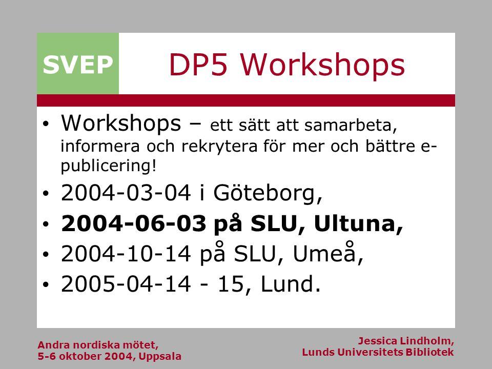 Andra nordiska mötet, 5-6 oktober 2004, Uppsala Jessica Lindholm, Lunds Universitets Bibliotek SVEP DP5 Workshops Workshops – ett sätt att samarbeta, informera och rekrytera för mer och bättre e- publicering.