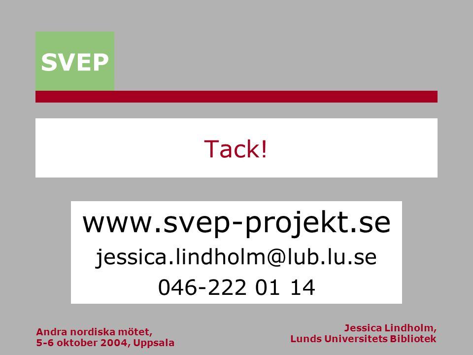 Andra nordiska mötet, 5-6 oktober 2004, Uppsala Jessica Lindholm, Lunds Universitets Bibliotek SVEP Tack.