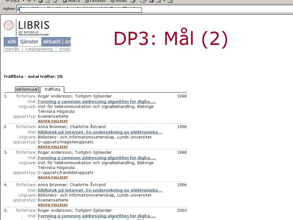 Andra nordiska mötet, 5-6 oktober 2004, Uppsala Jessica Lindholm, Lunds Universitets Bibliotek SVEP DP3: Mål (2)