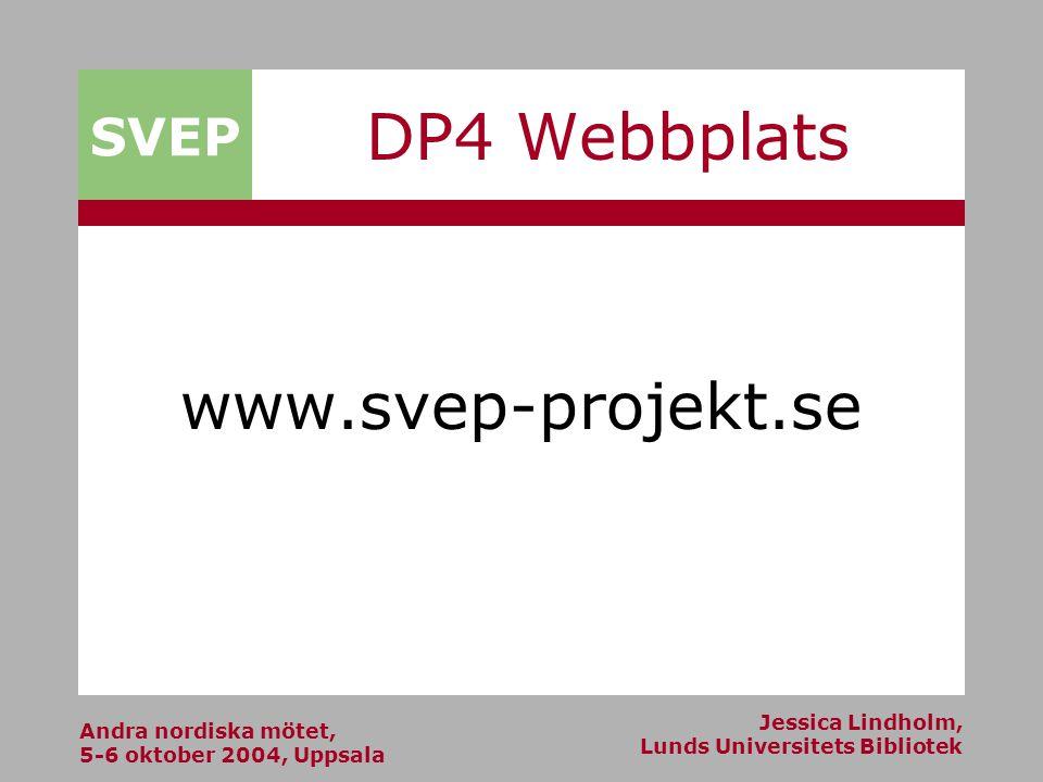 Andra nordiska mötet, 5-6 oktober 2004, Uppsala Jessica Lindholm, Lunds Universitets Bibliotek SVEP DP4 Webbplats www.svep-projekt.se