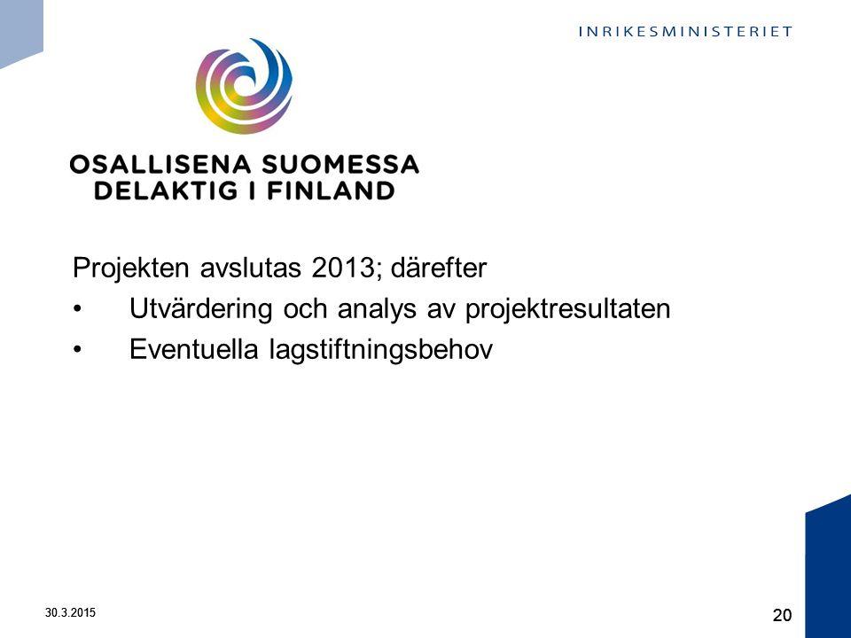 30.3.2015 20 30.3.2015 20 Projekten avslutas 2013; därefter Utvärdering och analys av projektresultaten Eventuella lagstiftningsbehov