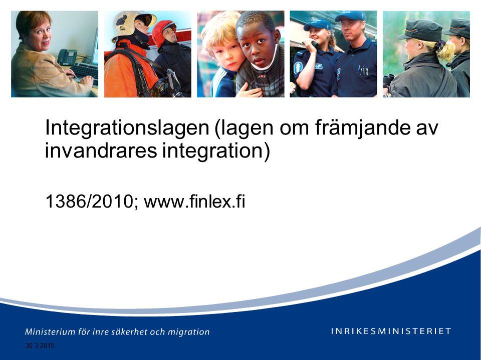 30.3.2015 Integrationslagen (lagen om främjande av invandrares integration) 1386/2010; www.finlex.fi