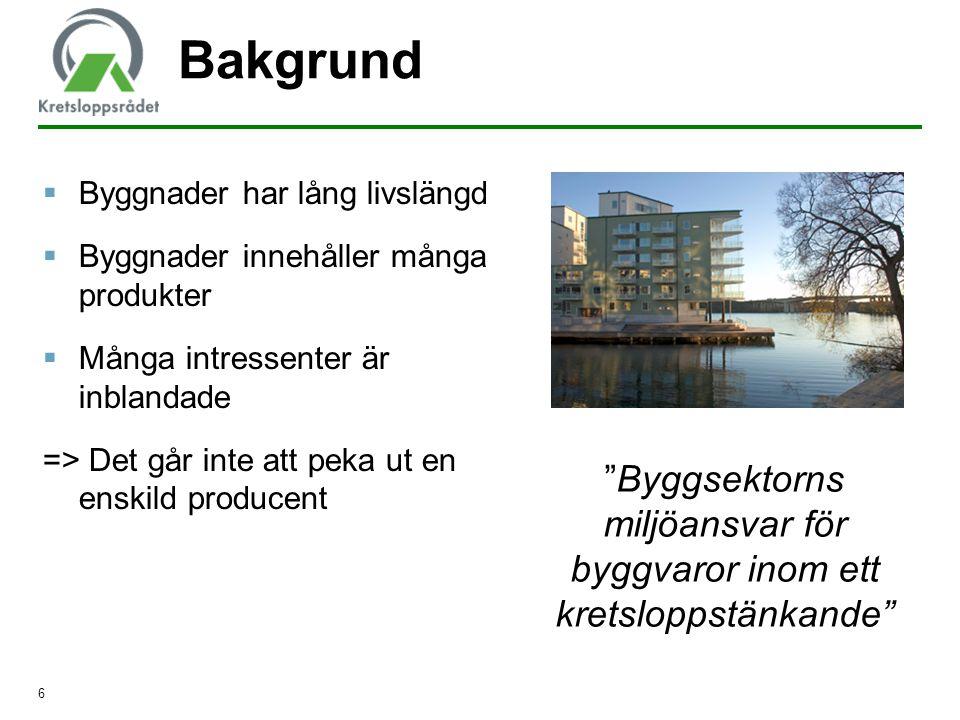 6  Byggnader har lång livslängd  Byggnader innehåller många produkter  Många intressenter är inblandade => Det går inte att peka ut en enskild prod