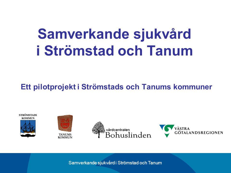 Samverkande sjukvård i Strömstad och Tanum Samverkande sjukvård i Strömstad och Tanum Ett pilotprojekt i Strömstads och Tanums kommuner