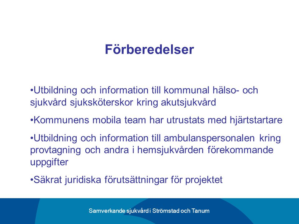 Samverkande sjukvård i Strömstad och Tanum Förberedelser Utbildning och information till kommunal hälso- och sjukvård sjuksköterskor kring akutsjukvår