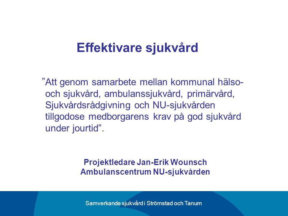 Samverkande sjukvård i Strömstad och Tanum Effektivare sjukvård Att genom samarbete mellan kommunal hälso- och sjukvård, ambulanssjukvård, primärvård,
