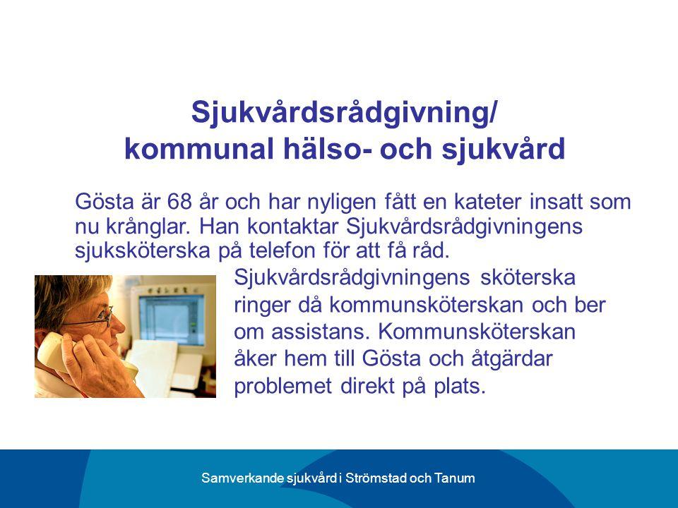 Samverkande sjukvård i Strömstad och Tanum Sjukvårdsrådgivning/ kommunal hälso- och sjukvård Gösta är 68 år och har nyligen fått en kateter insatt som