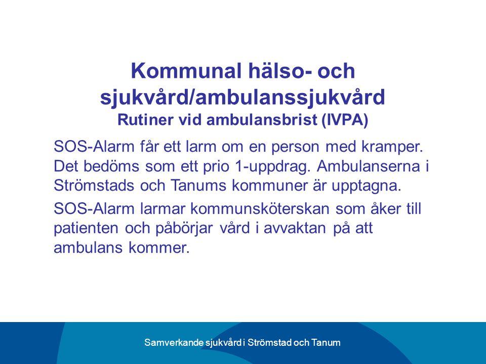 Samverkande sjukvård i Strömstad och Tanum Kommunal hälso- och sjukvård/ambulanssjukvård Rutiner vid ambulansbrist (IVPA) SOS-Alarm får ett larm om en