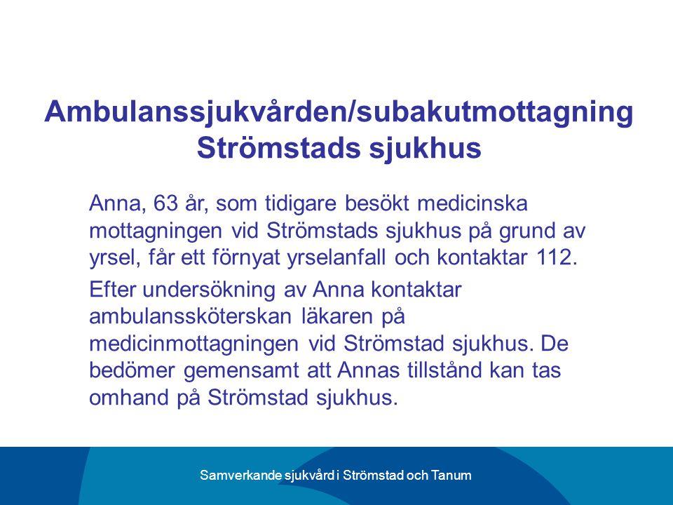 Samverkande sjukvård i Strömstad och Tanum Ambulanssjukvården/subakutmottagning Strömstads sjukhus Anna, 63 år, som tidigare besökt medicinska mottagn