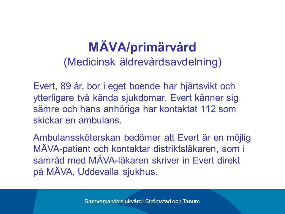 Samverkande sjukvård i Strömstad och Tanum MÄVA/primärvård (Medicinsk äldrevårdsavdelning) Evert, 89 år, bor i eget boende har hjärtsvikt och ytterlig