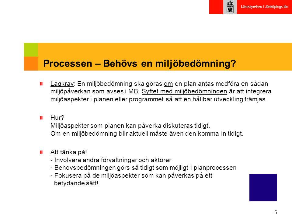5 Processen – Behövs en miljöbedömning? Lagkrav: En miljöbedömning ska göras om en plan antas medföra en sådan miljöpåverkan som avses i MB. Syftet me