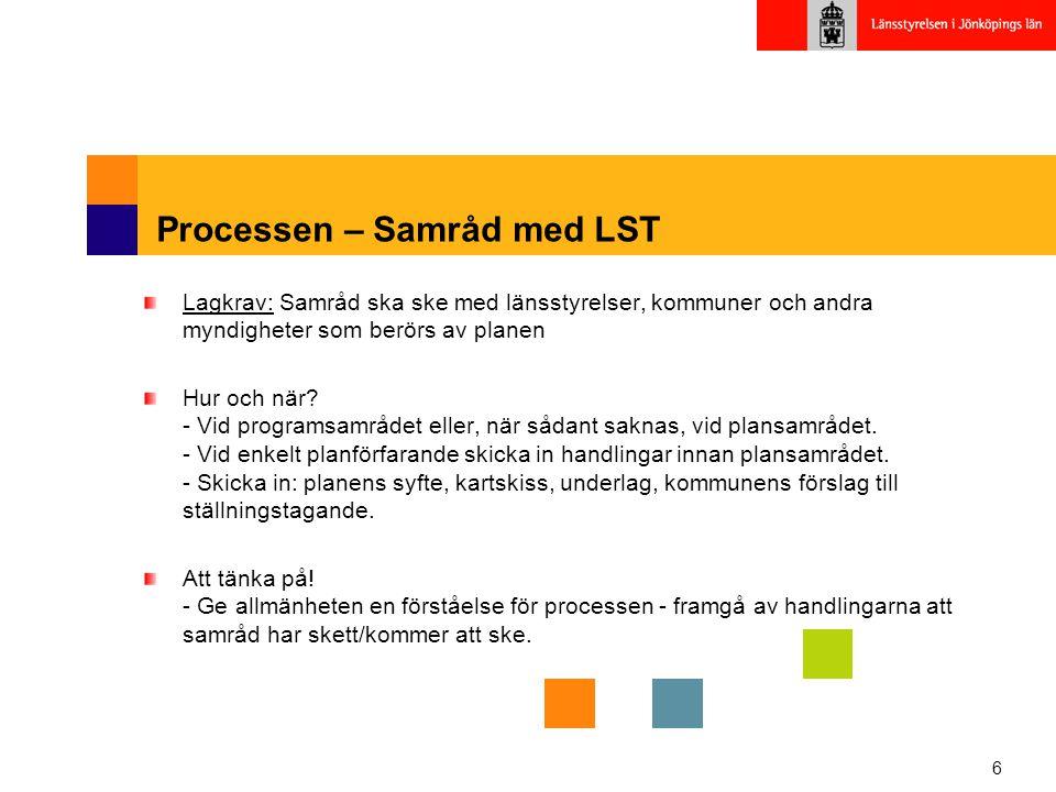 6 Processen – Samråd med LST Lagkrav: Samråd ska ske med länsstyrelser, kommuner och andra myndigheter som berörs av planen Hur och när.