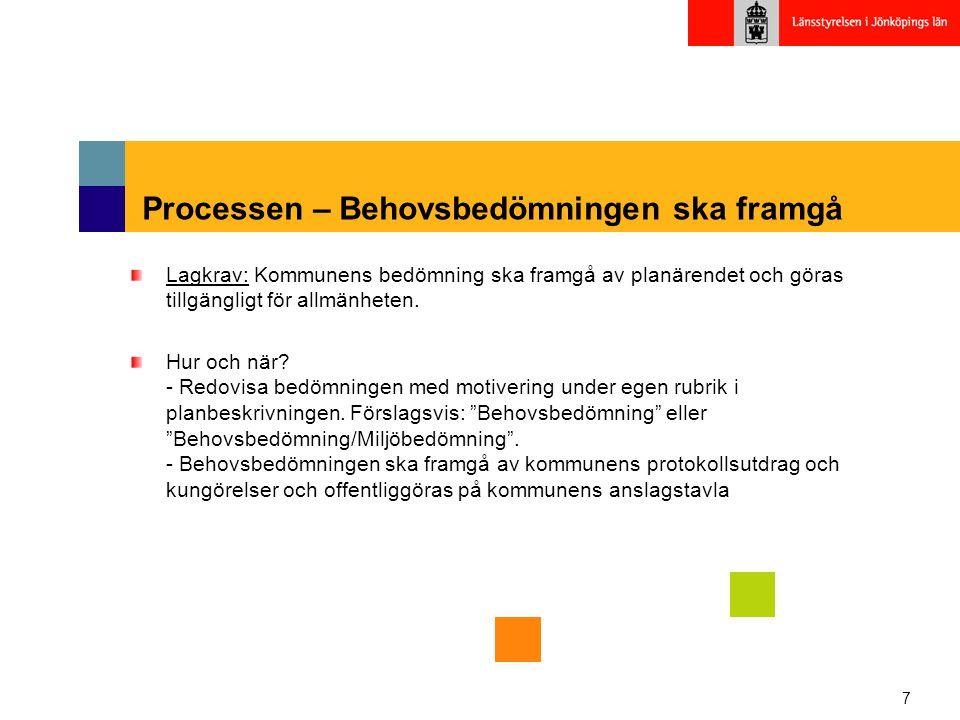 7 Processen – Behovsbedömningen ska framgå Lagkrav: Kommunens bedömning ska framgå av planärendet och göras tillgängligt för allmänheten. Hur och när?