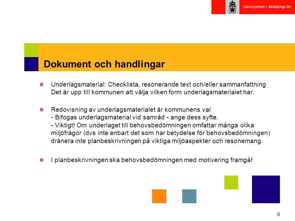 8 Dokument och handlingar Underlagsmaterial: Checklista, resonerande text och/eller sammanfattning Det är upp till kommunen att välja vilken form unde