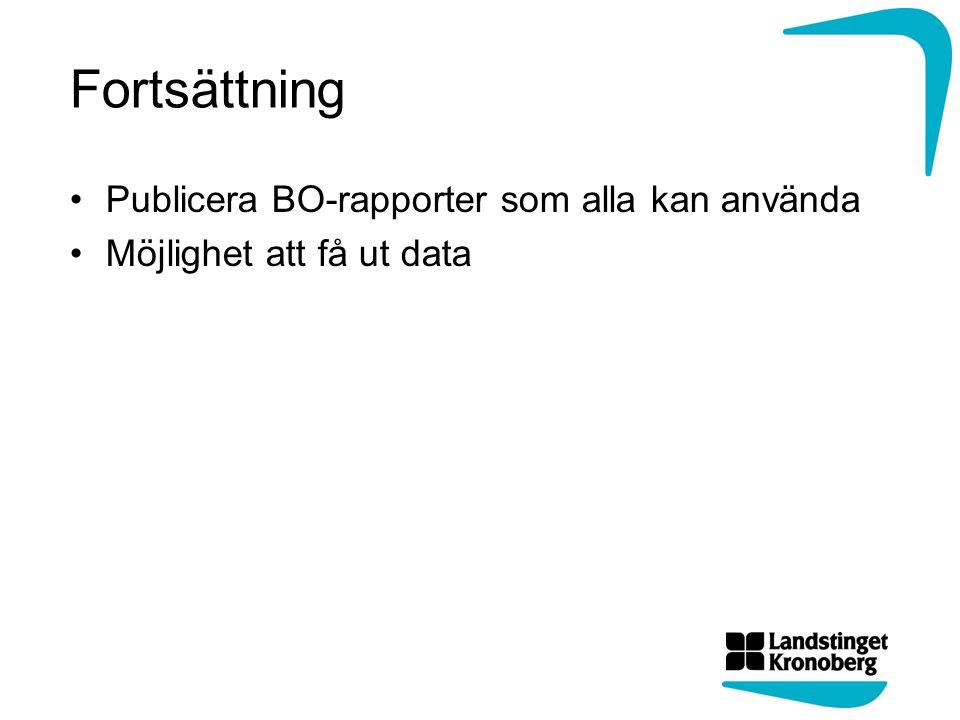 Fortsättning Publicera BO-rapporter som alla kan använda Möjlighet att få ut data