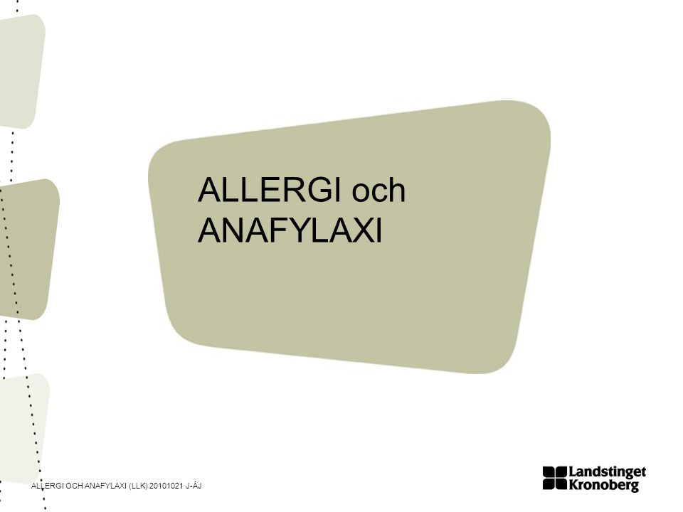 ALLERGI OCH ANAFYLAXI (LLK) 20101021 J-ÅJ ALLERGI och ANAFYLAXI