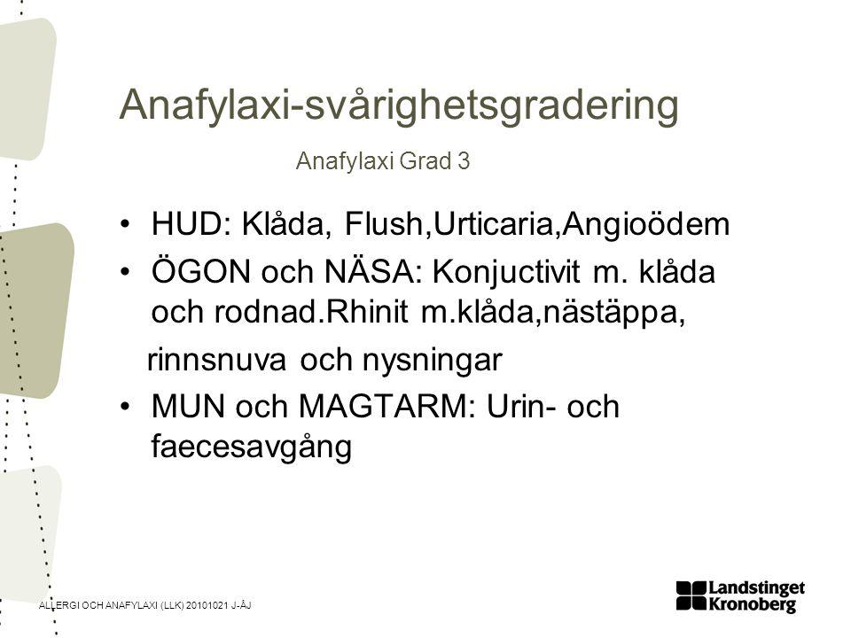 ALLERGI OCH ANAFYLAXI (LLK) 20101021 J-ÅJ Anafylaxi-svårighetsgradering Anafylaxi Grad 3 fortsättning LUFTVÄGAR :Hypoxi, cyanos, svår bronkobstruktion.