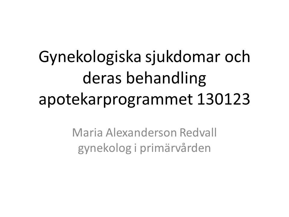 Gynekologiska sjukdomar och deras behandling apotekarprogrammet 130123 Maria Alexanderson Redvall gynekolog i primärvården