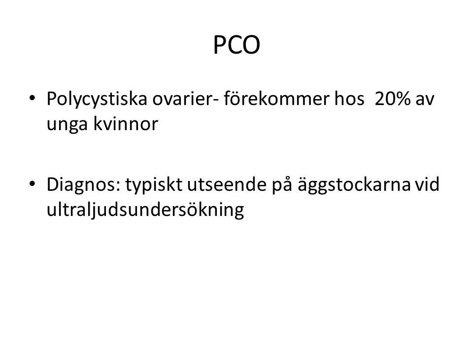 PCO Polycystiska ovarier- förekommer hos 20% av unga kvinnor Diagnos: typiskt utseende på äggstockarna vid ultraljudsundersökning