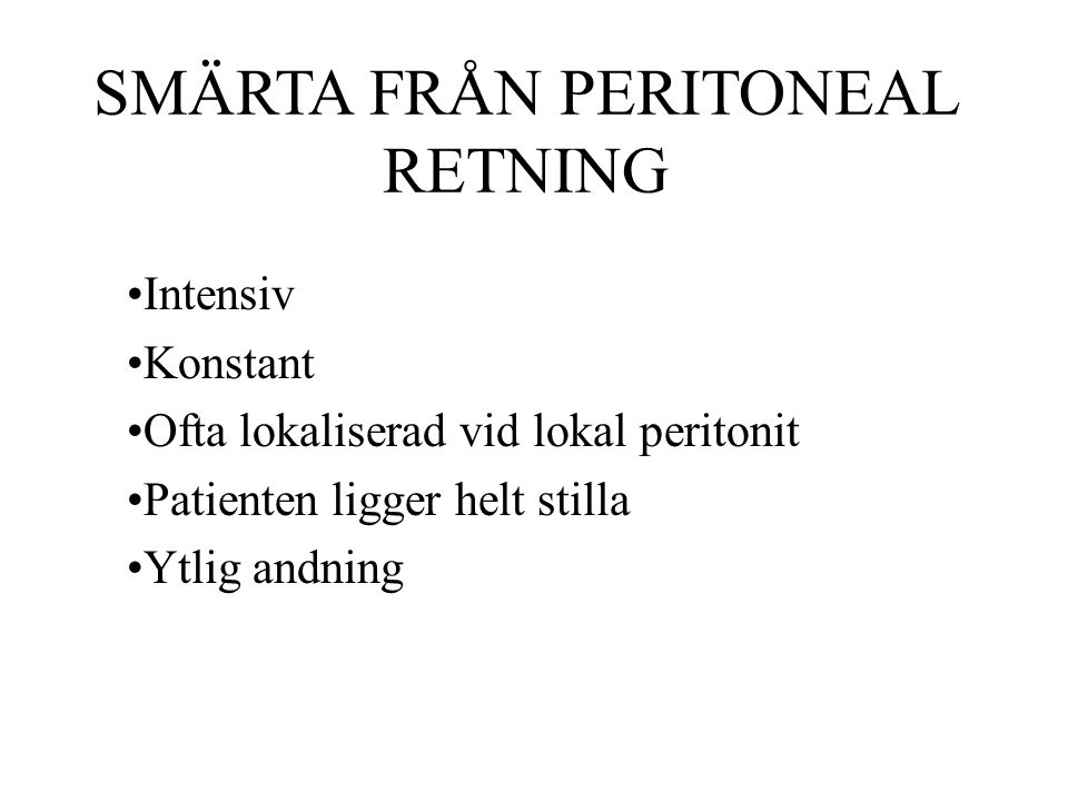 SMÄRTA FRÅN PERITONEAL RETNING Intensiv Konstant Ofta lokaliserad vid lokal peritonit Patienten ligger helt stilla Ytlig andning
