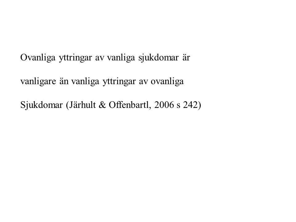 Ovanliga yttringar av vanliga sjukdomar är vanligare än vanliga yttringar av ovanliga Sjukdomar (Järhult & Offenbartl, 2006 s 242)