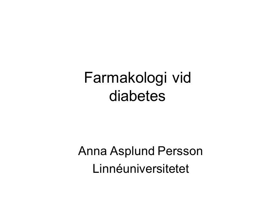 Farmakologi vid diabetes Anna Asplund Persson Linnéuniversitetet