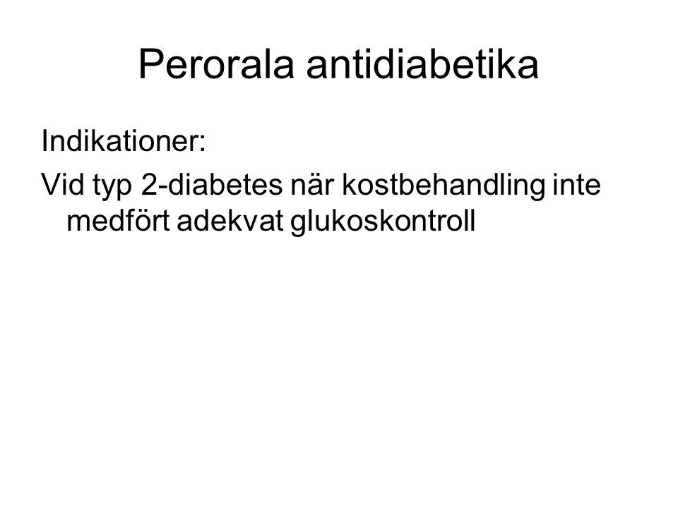 Perorala antidiabetika Indikationer: Vid typ 2-diabetes när kostbehandling inte medfört adekvat glukoskontroll