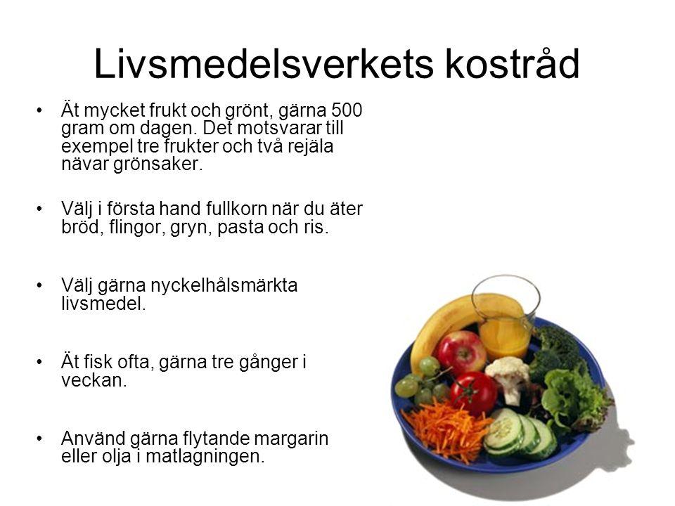 Livsmedelsverkets kostråd Ät mycket frukt och grönt, gärna 500 gram om dagen. Det motsvarar till exempel tre frukter och två rejäla nävar grönsaker. V