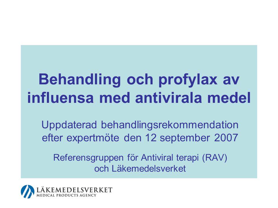 Behandling och profylax av influensa med antivirala medel Uppdaterad behandlingsrekommendation efter expertmöte den 12 september 2007 Referensgruppen för Antiviral terapi (RAV) och Läkemedelsverket