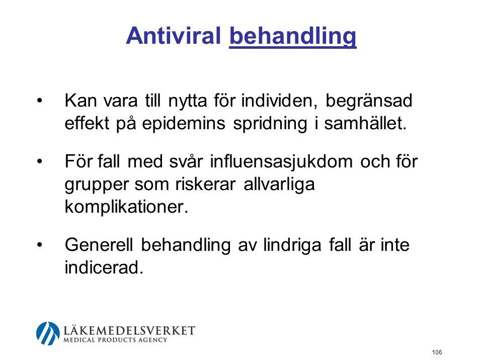 106 Antiviral behandling Kan vara till nytta för individen, begränsad effekt på epidemins spridning i samhället.