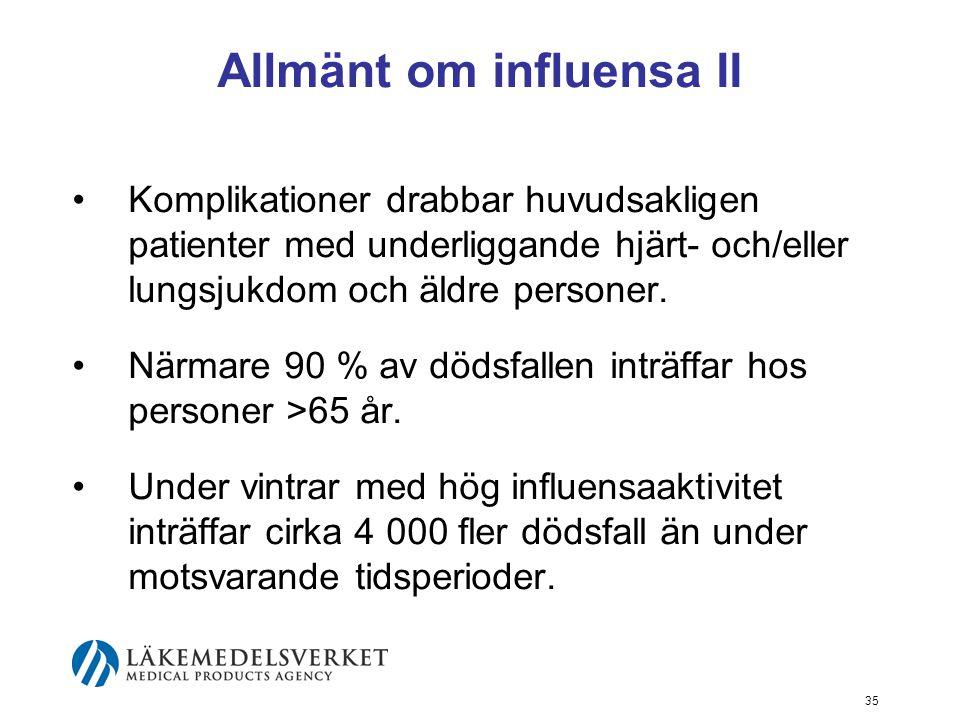 35 Allmänt om influensa II Komplikationer drabbar huvudsakligen patienter med underliggande hjärt- och/eller lungsjukdom och äldre personer.