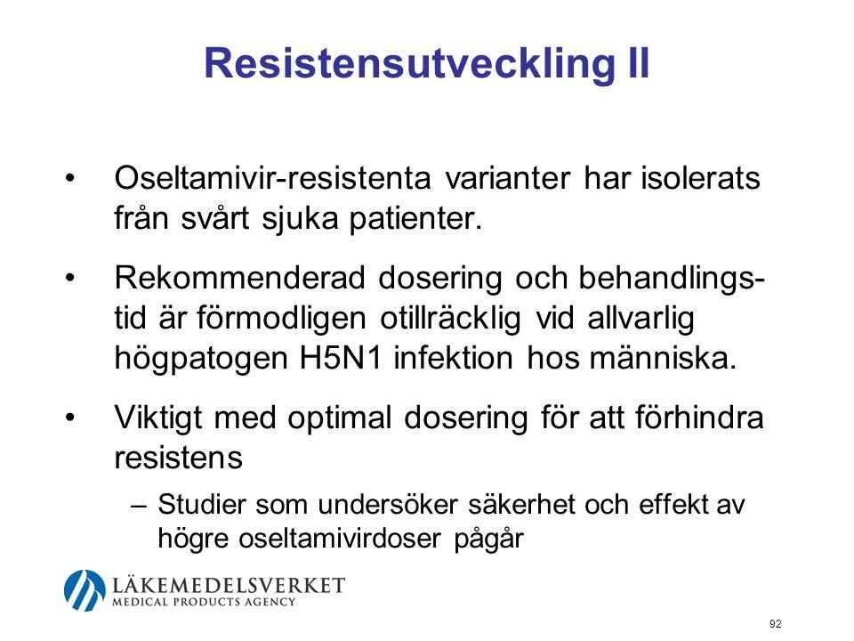 92 Resistensutveckling II Oseltamivir-resistenta varianter har isolerats från svårt sjuka patienter.