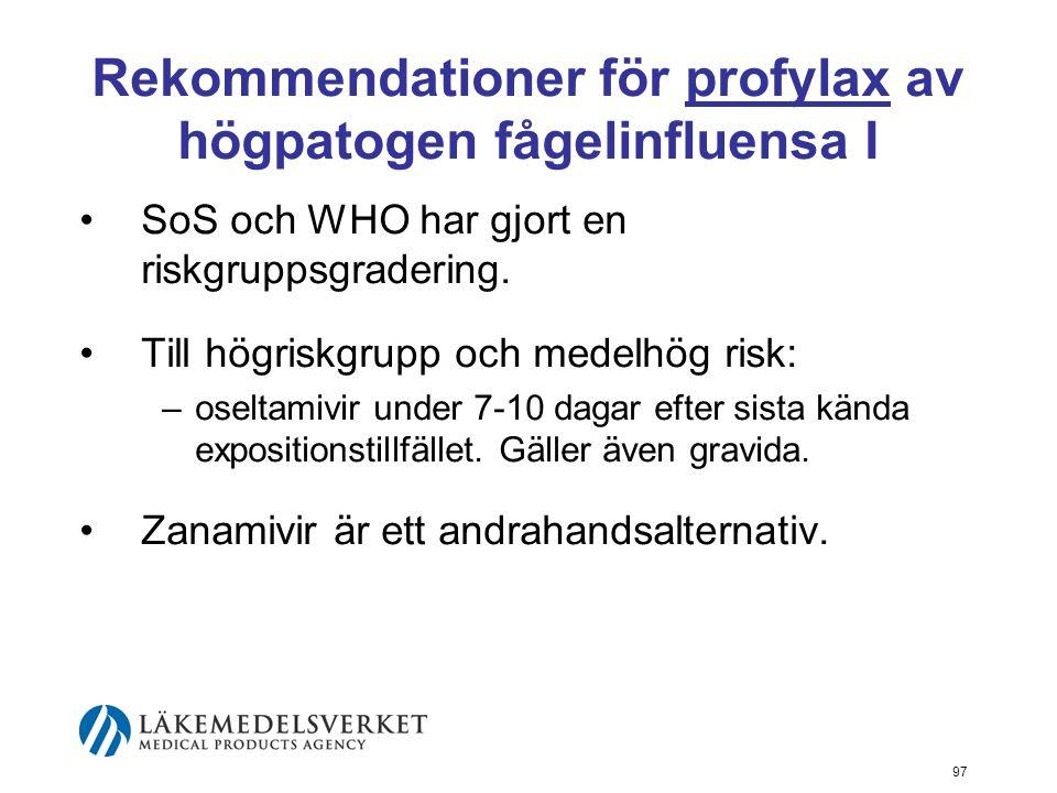 97 Rekommendationer för profylax av högpatogen fågelinfluensa I SoS och WHO har gjort en riskgruppsgradering.